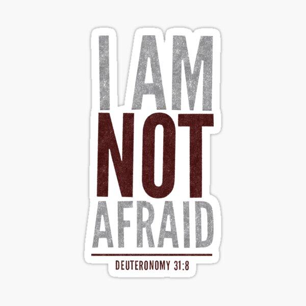 I am not afraid - Deuteronomy 31:8 Sticker