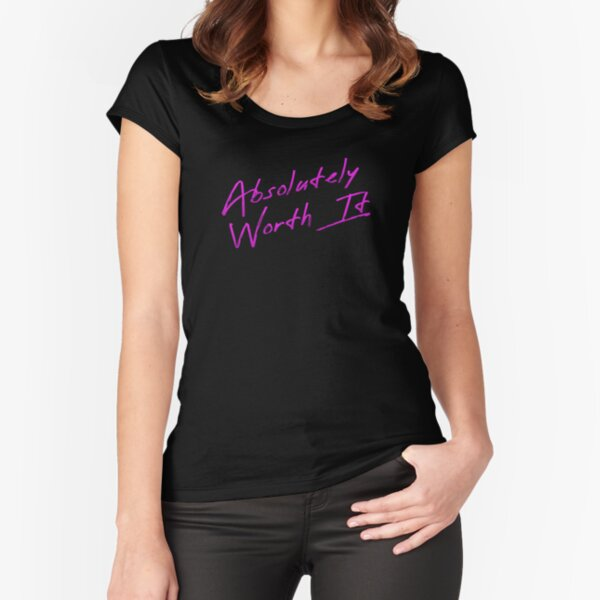 'Absolutely Worth It' Hot Chick Tee Fitted Scoop T-Shirt