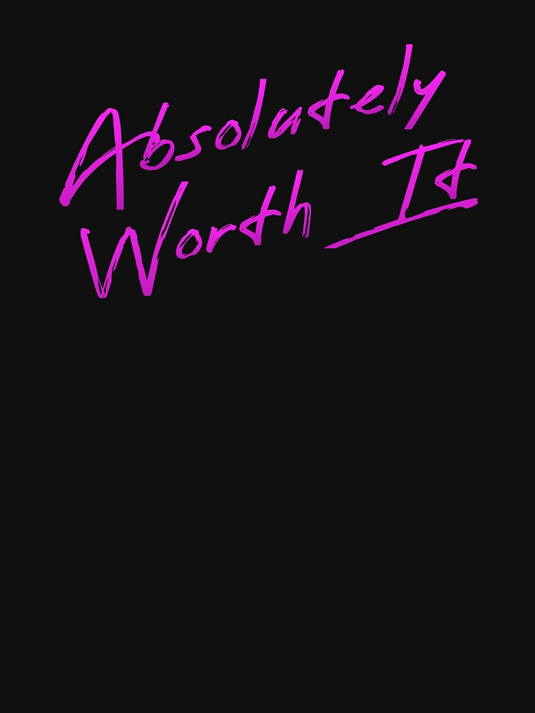 'Absolutely Worth It' Hot Chick Tee by mikepil