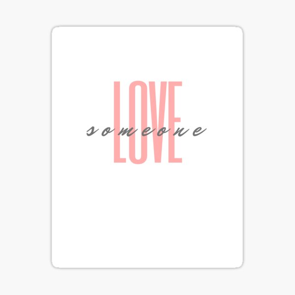 Love Someone Sticker