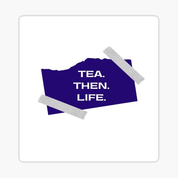 Tea. Then Life. Sticker