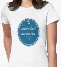 women don't owe you shit Womens Fitted T-Shirt