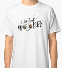 I Like That Wookiee Classic T-Shirt