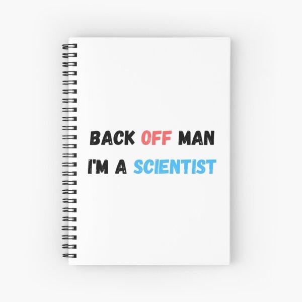 Back Off Man I'm a Scientist Spiral Notebook