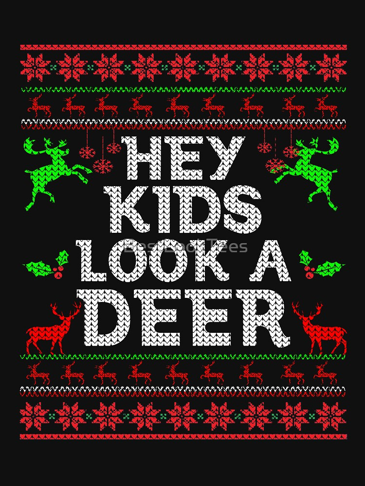 Christmas Hey Kids Look A Deer Ugly Sweater Style- Funny Christmas Vacation Gifts by BestLookTees