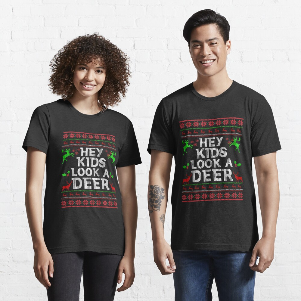 Christmas Hey Kids Look A Deer Ugly Sweater Style- Funny Christmas Vacation Gifts Essential T-Shirt