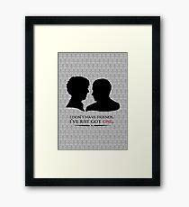 I don't have friends, I've just got one Framed Print