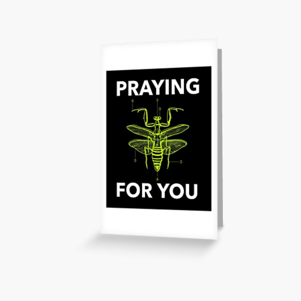 Funny Mantis Quote - Praying for you Greeting Card