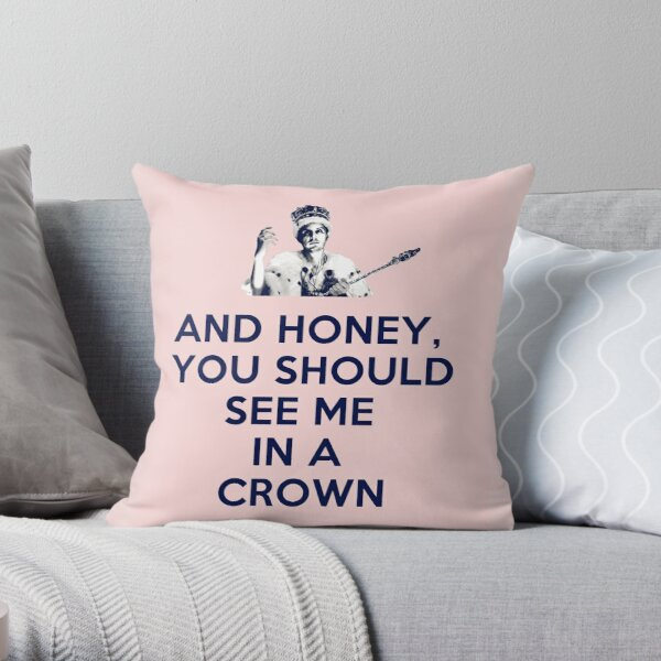 And Honey, You Should See Me In A Crown Throw Pillow