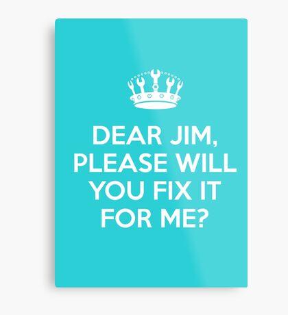 Dear Jim, please will you fix it for me? Metal Print