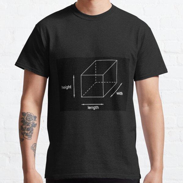 Height - Length - Width Classic T-Shirt