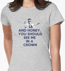 And Honey, You Should See Me In A Crown Women's Fitted T-Shirt