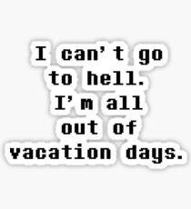 I Can't Go To Hell I'm All Out Of Vacation Days - Undertale Sticker