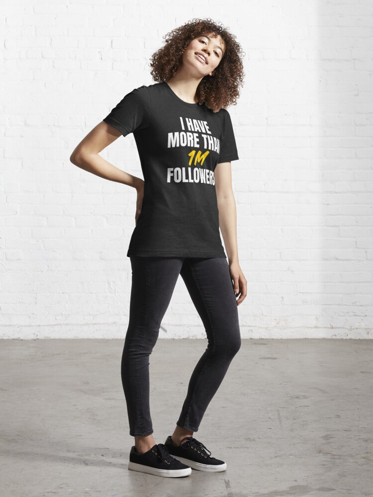 Alternate view of I have more than 1m followers Essential T-Shirt
