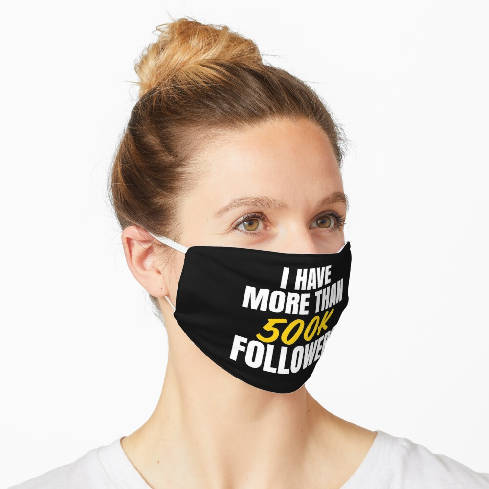 I have more than 500k followers Mask