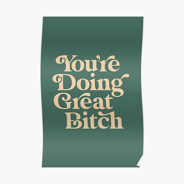 YOU'RE DOING GREAT BITCH vintage green cream Poster