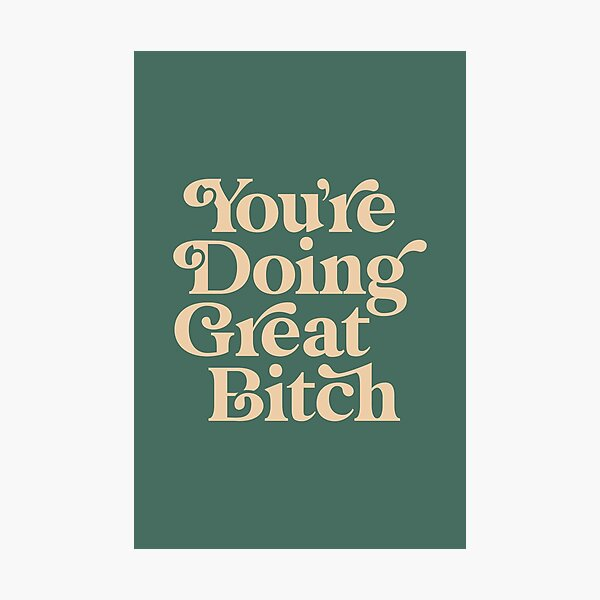 YOU'RE DOING GREAT BITCH vintage green cream Photographic Print