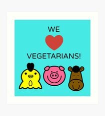 we love vegetarians Art Print