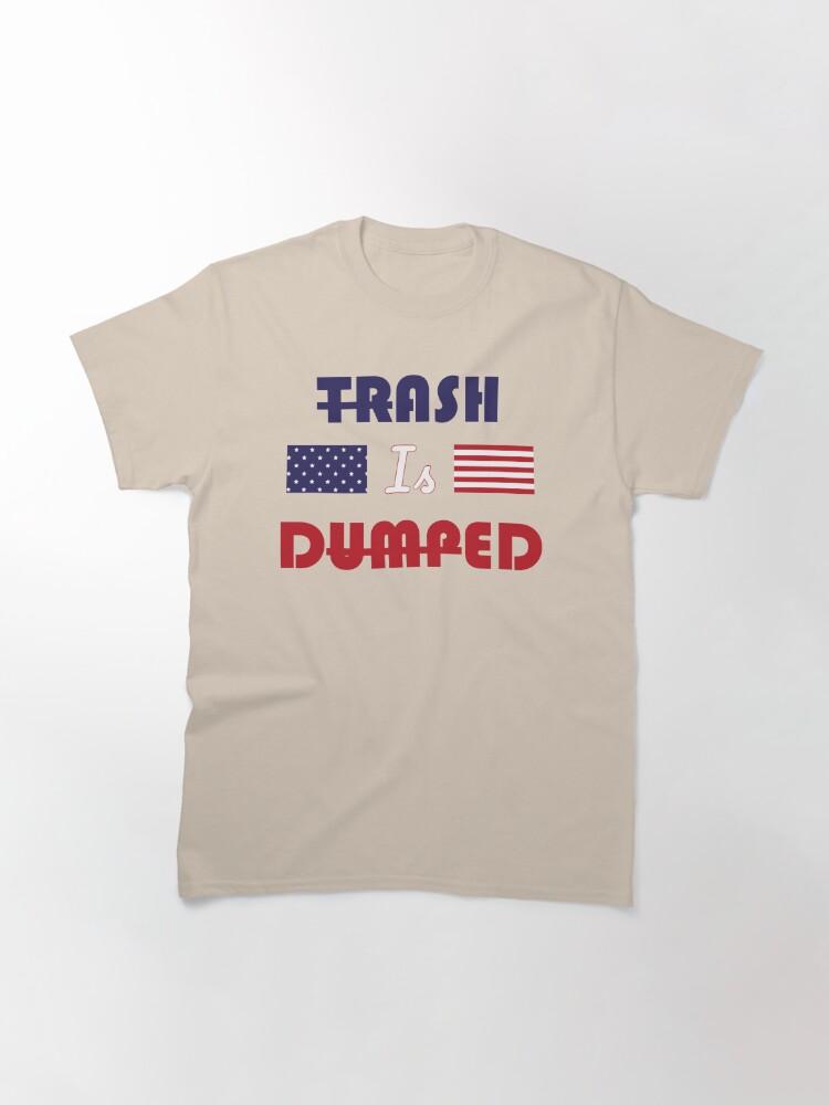 Alternate view of trash is dumped biden won Classic T-Shirt