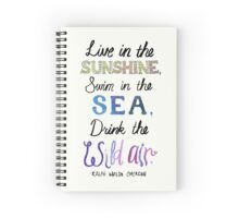 """Live in the sunshine, swim in the sea, drink the wild air."" Spiral Notebook"