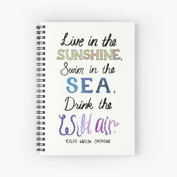 """""""Live in the sunshine, swim in the sea, drink the wild air."""" Spiral Notebook"""