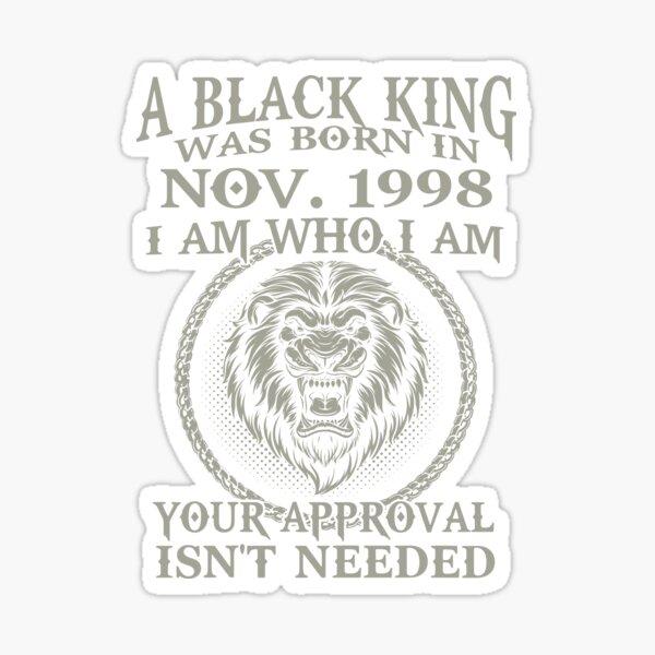 Black King Are Born In NOVEMBER 1998. Black King Was Born In NOVEMBER 1998 Sticker