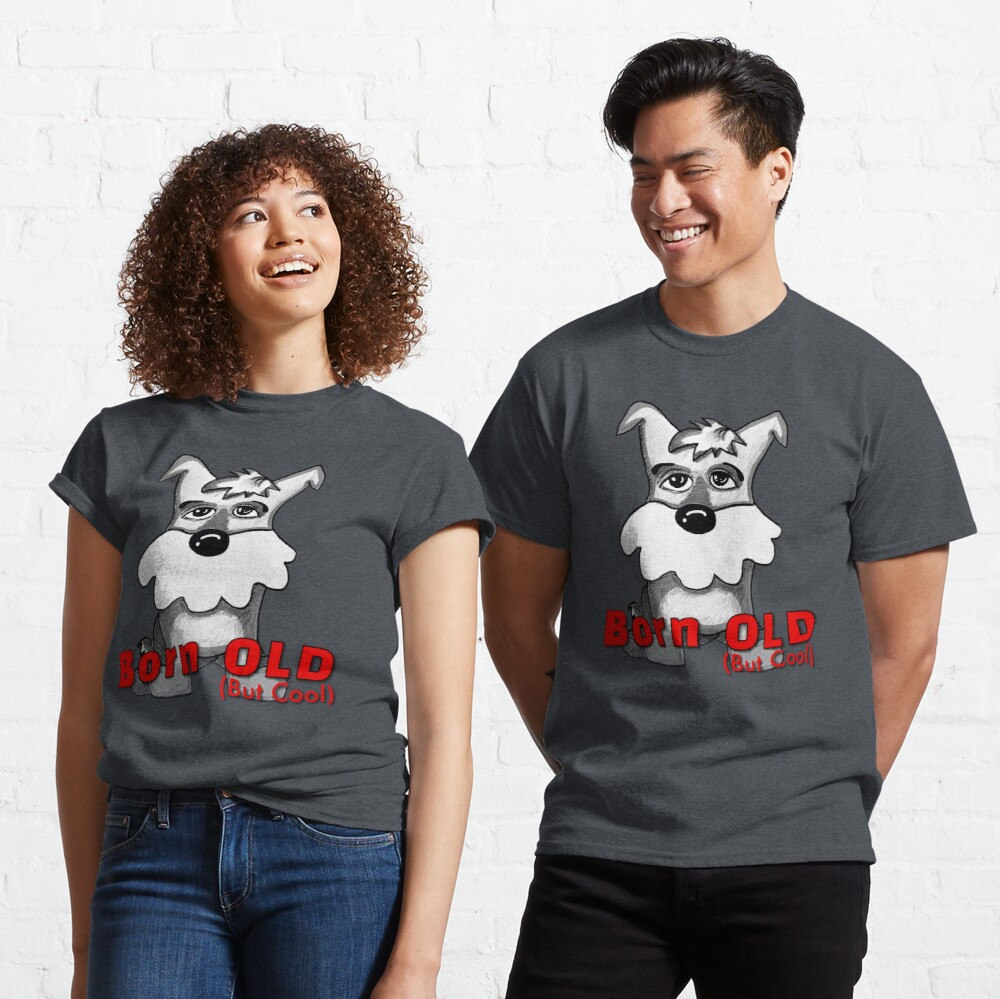Born Old (But Cool) Classic T-Shirt