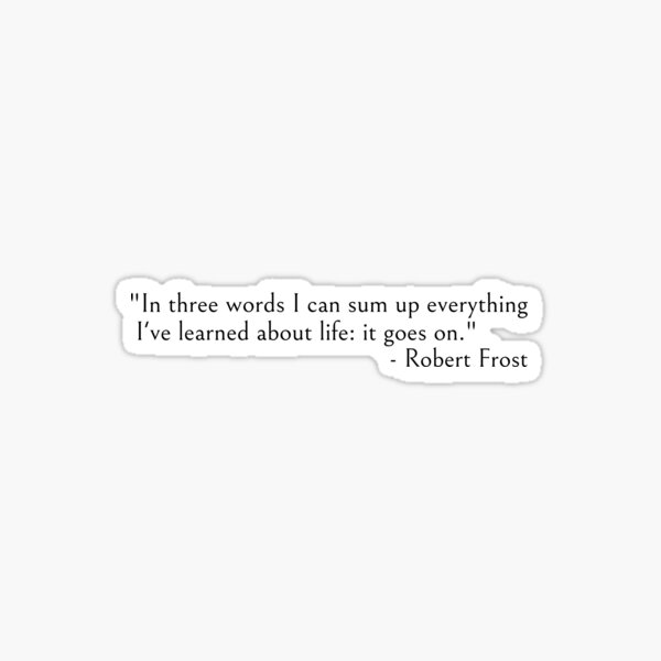 In three words - Robert Frost quote Sticker