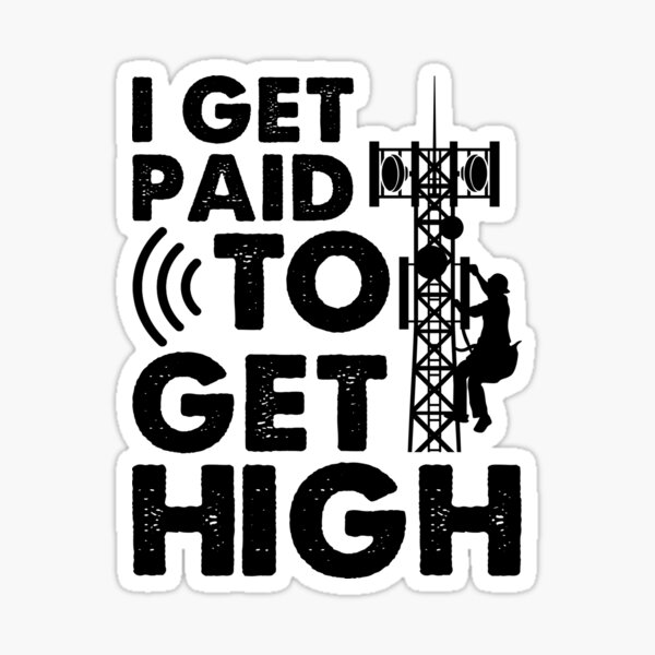 Tower Climber I Get Paid To Get High Cell Tower Sticker