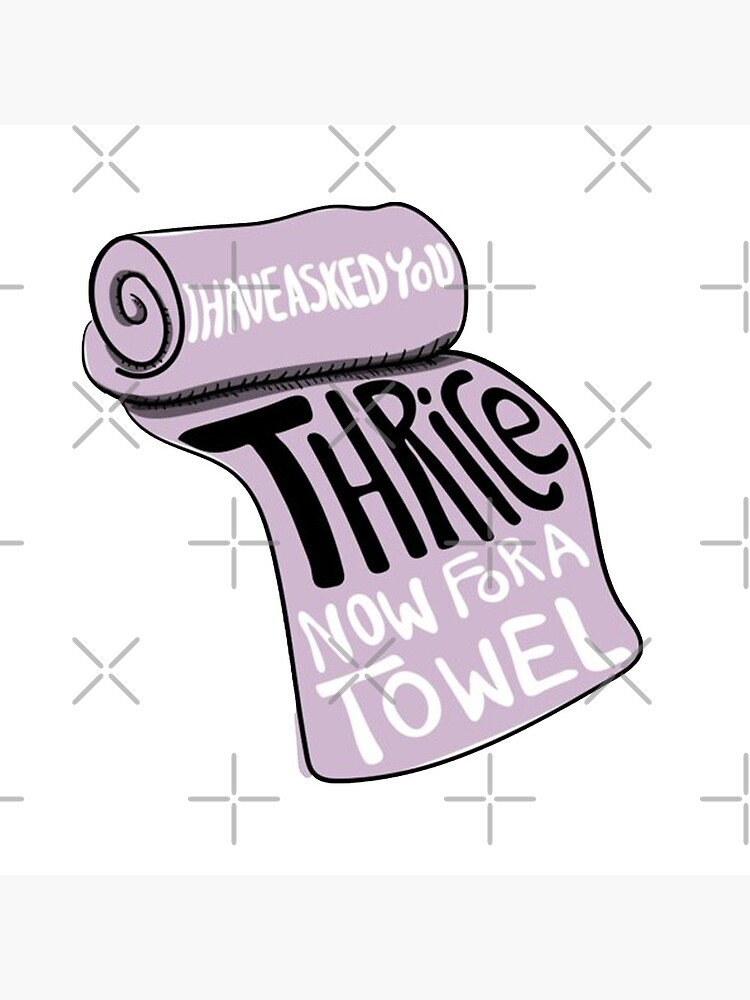 I Have Asked You Thrice Now For a Towel by Cfaulkner05
