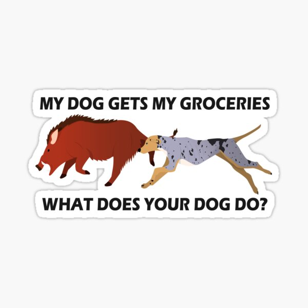 My Dog Gets My Groceries, What Does Your Dog Do?  Sticker