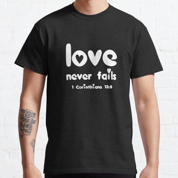 Christian Design - Love Never Fails - 1 Corinthians 13 verse 8 Classic T-Shirt