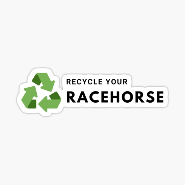 Recycle Your Racehorse   Horse Design Sticker