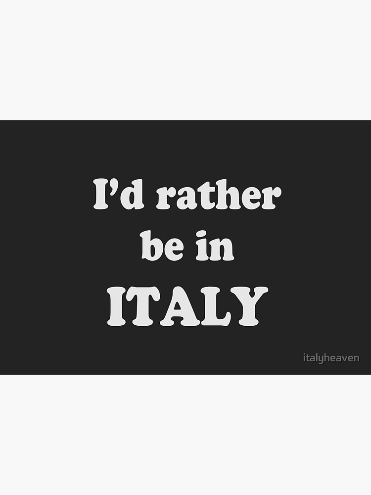 I'd Rather be in Italy Pale Text by italyheaven