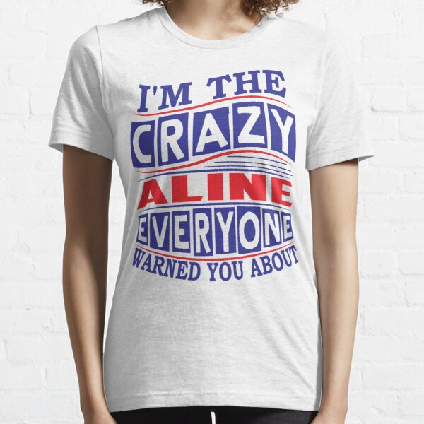 ALINE Name. I'm The Crazy ALINE Everyone Warned You About Essential T-Shirt
