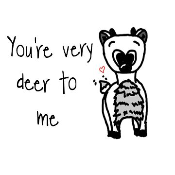 You're Very Deer To Me by mulberries