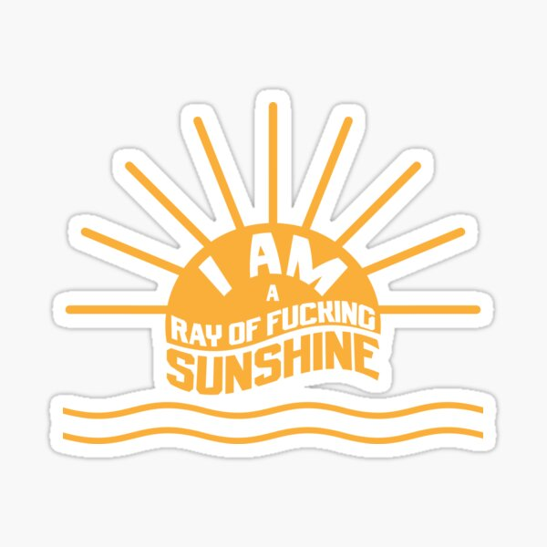 I am a Ray of fucking Sunshine Sticker