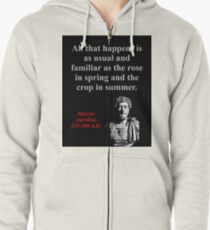 All That Happens Is As Usual - Marcus Aurelius Zipped Hoodie