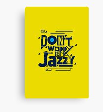 Don't worry be jazzy Canvas Print