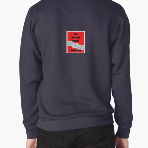 T-shirt Design - This message Seems Dangerous! Pullover Sweatshirt