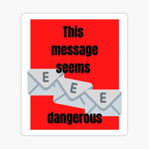 T-shirt Design - This message Seems Dangerous! Sticker