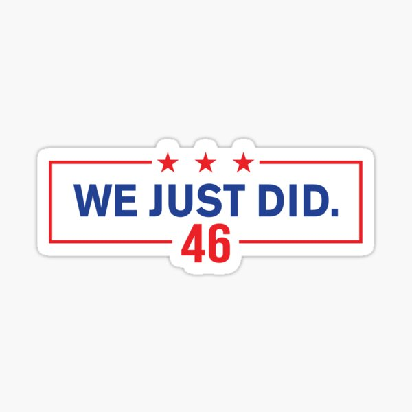 We Just Did 46 Biden Sticker