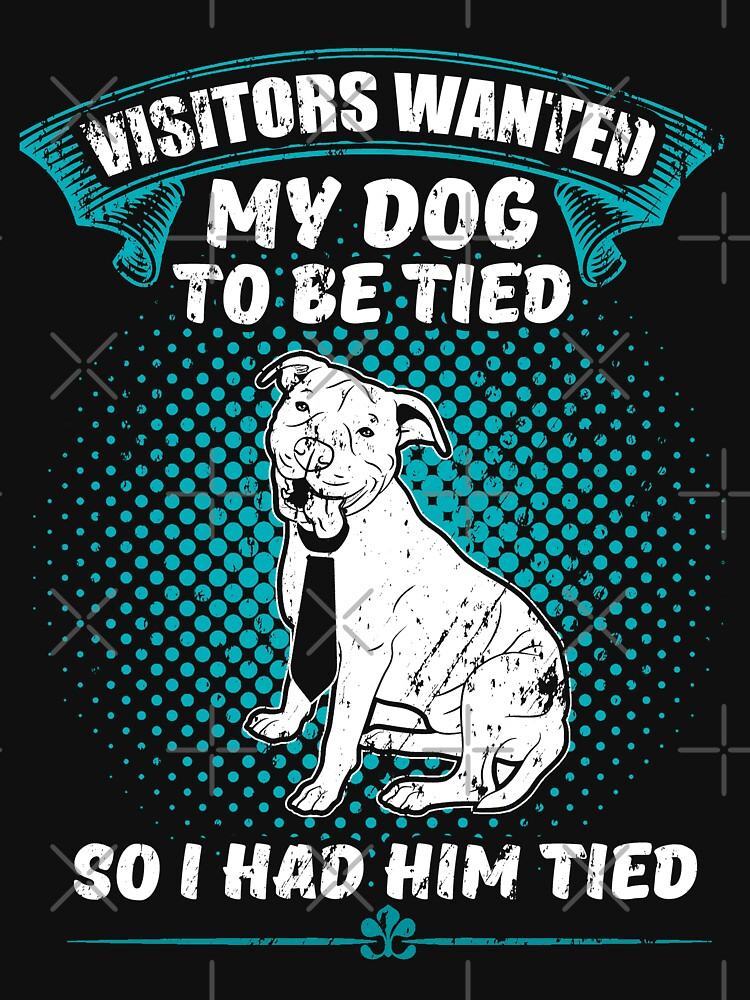 They Wanted My Dog To Be Tied So I Had Him by NextLVLShirts