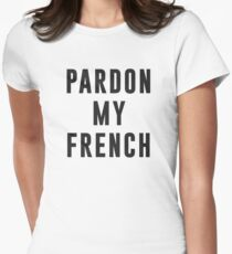 Pardon my french T-Shirt