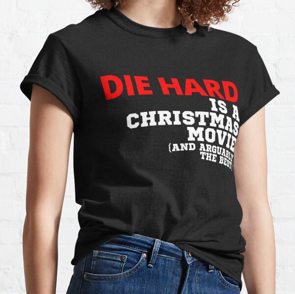 Die Hard Is A Christmas Movie and Arguably the Best - Funny Christmas Quote 2021 Classic T-Shirt