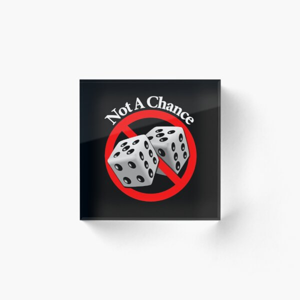 Not a Chance - No Way Acrylic Block