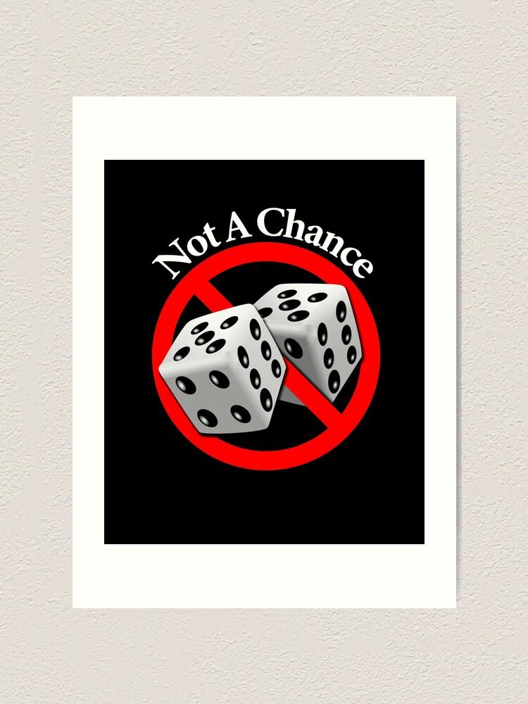 Alternate view of Not a Chance - No Way Art Print
