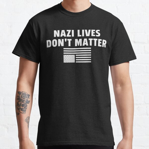 Nazi Lives Don't Matter Classic T-Shirt