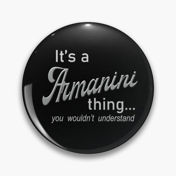 It's a Armanini Thing Pin