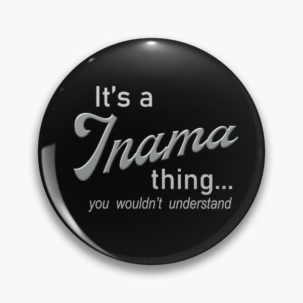 It's a Inama Thing Pin